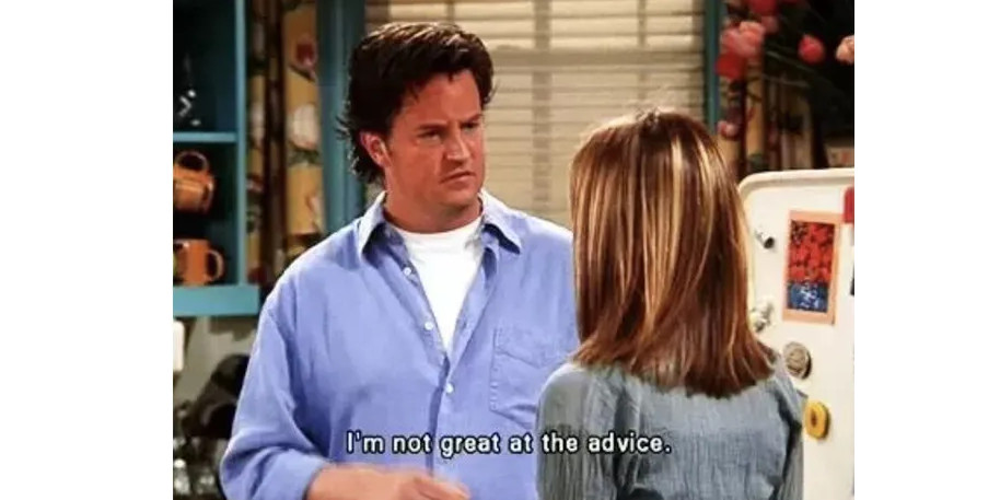 Chandler  not good at advice
